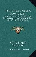 New Hampshire a Slave State : Senator Chandler's Series of Papers Commonly Known As the Book...