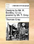 Designs by Mr R Bentley, for Six Poems by Mr T Gray