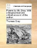 Poems by Mr Gray with a Biographical and Critical Account of the Author