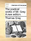 Poetical Works of Mr Gray a New Edition