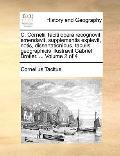 C Cornelii Taciti Opera Recognovit, Emendavit, Supplementis Explevit, Notis, Dissertationibu...
