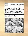 C Cornelii Taciti Opera Quae Supersunt Ex Editione Jacobi Gronovii Fideliter Expressa