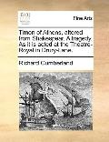 Timon of Athens, Altered from Shakespear a Tragedy As It Is Acted at the Theatre-Royal in Dr...