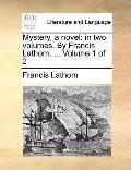 Mystery, a Novel : In two volumes. by Francis Lathom, ... Volume 1 Of 2