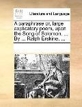 Paraphrase or, Large Explicatory Poem, upon the Song of Solomon by Ralph Erskine