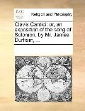 Clavis Cantici : Or, an exposition of the song of Solomon, by Mr. James Durham, ...