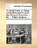 Paraphrase, or, Large Explicatory Poem upon the Song of Solomon, by Ralph Erskine
