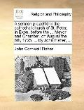 Sermon Preach'D in the Cathedral Church of St Peter, in Exon, Before the Mayor and Chamber, ...