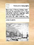 Memoirs of Osney Abbey near Oxford Collected from the Most Authentic Authors; Together with ...