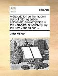 Dissertation on the Modern Style of Altering Antient Cathedrals, As Exemplified in the Cathe...