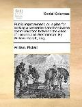 Public Improvement; or, a Plan for Making a Convenient and Handsome Communication Between th...