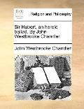 Sir Hubert, an Heroic Ballad by John Westbrooke Chandler