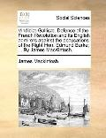 Vindiciæ Gallicæ Defence of the French Revolution and Its English Admirers Against the Accus...