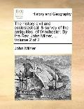 History Civil and Ecclesiastical, and Survey of the Antiquities, of Winchester by the Rev Jo...