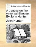 Treatise on the Venereal Disease by John Hunter