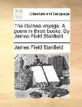 Guinea Voyage a Poem in Three Books by James Field Stanfield