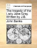 Tragedy of the Lady Jane Gray Written by J B