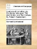 Volume of Comedies : Viz. the fashionable lover, the West Indian, and the brothers. by Richa...