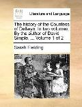 History of the Countess of Dellwyn in Two Volumes by the Author of David Simple Volume 1 Of