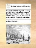 Cautions Concerning Cold Bathing, and Drinking the Mineral Waters by William Buchan, M D Bei...