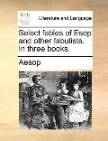 Select Fables of Esop and Other Fabulists in Three Books