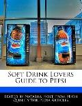 Soft Drink Lovers Guide to Pepsi