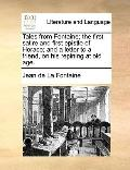 Tales from Fontaine; the First Satire and First Epistle of Horace; and a Letter to a Friend,...