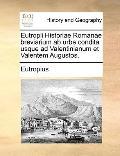 Eutropii Historiae Romanae Breviarium Ab Urbe Condita Usque Ad Valentinianum et Valentem Aug...