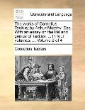 Works of Cornelius Tacitus; by Arthur Murphy, Esq with an Essay on the Life and Genius of Ta...