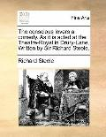 Conscious Lovers a Comedy As It Is Acted at the Theatre-Royal in Drury-Lane Written by Sir R...