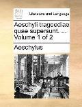 Aeschyli Tragoediae Quae Supersunt