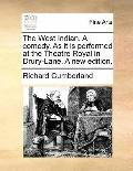 West Indian a Comedy As It Is Performed at the Theatre Royal in Drury-Lane a New Edition