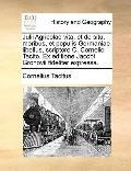 Julii Agricolae Vita, et de Situ, Moribus, et Populis Germaniae Libellus, Scriptore C Cornel...