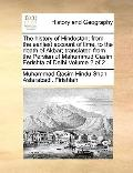History of Hindostan; from the Earliest Account of Time, to the Death of Akbar; Translated f...