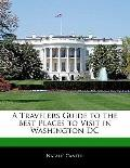 Traveler's Guide to the Best Places to Visit in Washington Dc