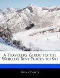 Traveler's Guide to the World's Best Places to Ski