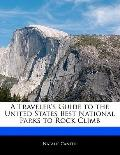 Traveler's Guide to the United States Best National Parks to Rock Climb