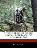 Traveler's Guide to the World's Best Places to Mountain Bike