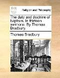 Duty and Doctrine of Baptism in Thirteen Sermons by Thomas Bradbury