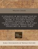 A catalogue of such books that are printed for, and sold by William Crooke, at the Green Dra...