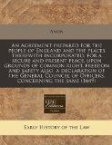 An Agreement prepared for the people of England and the places therewith incorporated, for a...