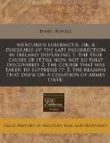 Mercurius hibernicus, or, A discourse of the late insurrection in Ireland displaying, 1. the...