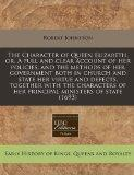 The Character of Queen Elizabeth, or, A full and clear account of her policies, and the meth...