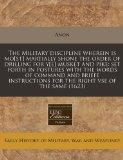 The Military discipline wherein is mo[st] martially shone the order of drilling for y[e] mus...