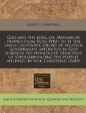 God and the king, or, Monarchy proved from Holy Writ to be the onely legitimate species of p...