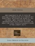 Archaioskopia, or, A view of antiquity presented in a short but sufficient account of some o...