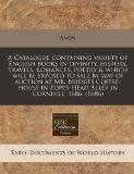 A Catalogue containing variety of English books in divinity, history, travels, romances, poe...