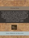 The authority of Christian princes over their ecclesiastical synods asserted with particular...