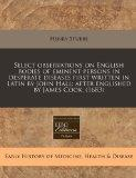 Select observations on English bodies of eminent persons in desperate diseases first written...