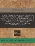 A new English dictionary shewing the etymological derivation of the English tongue, in two p...